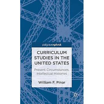 Curriculum Studies in the United States Present Circumstances Intellectual Histories by Pinar & William F.