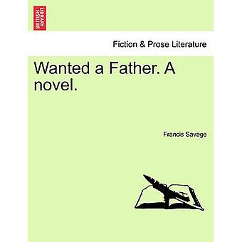 Wanted a Father. A novel. by Savage & Francis