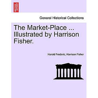 The MarketPlace ... Illustrated by Harrison Fisher. by Frederic & Harold