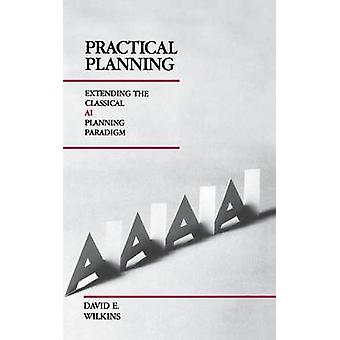 Practical Planning Extending the Classical AI Planning Paradigm by Wilkins & David E.