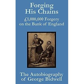 Forger sa falsification de 1000000 de chaînes sur la banque d'Angleterre l'autobiographie de George Bidwell par Bidwell & George