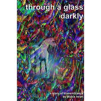 Through a glass darkly by Twort & Dickie