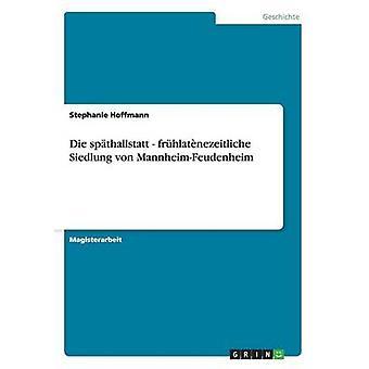 Die spthallstatt frhlatnezeitliche Siedlung von MannheimFeudenheim da Hoffmann & Stephanie
