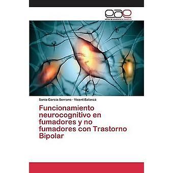 Funcionamiento neurocognitivo en fumadores y no fumadores con Trastorno Bipolar by Garca Serrano Sonia