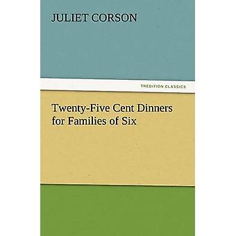 TwentyFive Cent Dinners for Families of Six by Corson & Juliet