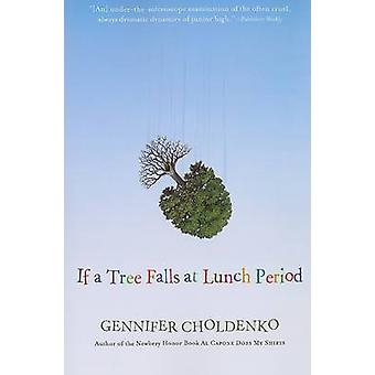 If a Tree Falls at Lunch Period by Gennifer Choldenko - 9780152066444