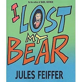 I Lost My Bear by Feiffer - Jules - 9780688177225 Book