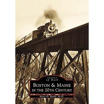 Boston & Maine in the 20th Century by Bruce D Heald Ph D - 9780738505