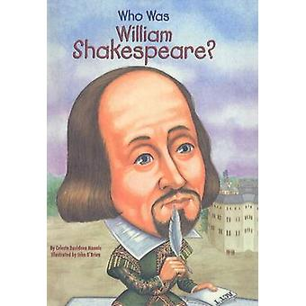 Who Was William Shakespeare? by Celeste Davidson Mannis - John O'Brie