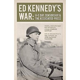 Ed Kennedy's War - V-E Day - Censorship - & the Associated Press by Ju