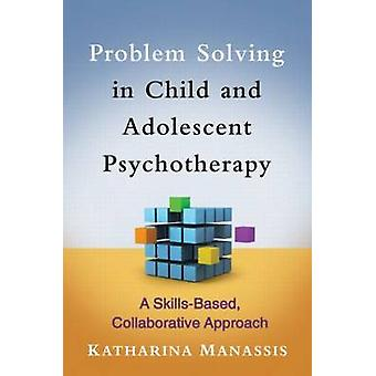 Problem Solving in Child and Adolescent Psychotherapy - A Skills-based