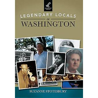 Legendary Locals of Washington by Suzanne Stotesbury - 9781467102384