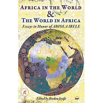 Africa in the World & the World in Africa - Essays in Honour of Abiola