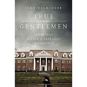 True Gentlemen - The Broken Pledge of America's Fraternities by John H
