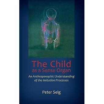 The Child as a Sense Organ - An Anthroposophic Understanding of Imitat