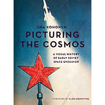 Picturing the Cosmos - A Visual History of Early Soviet Space Endeavor