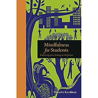 Mindfulness for Students: Embracing Now, Looking to the Future (Mindfulness series)