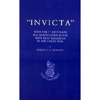Invicta Mit dem ersten Bataillon das Queens Own Royal West Kent Regiment im Großen Krieg von Molony & C. V.