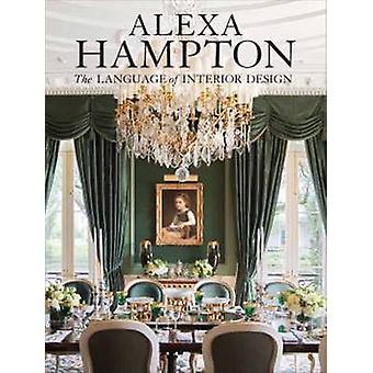 Alexa Hampton - The Language of Interior Design by Alexa Hampton - 978