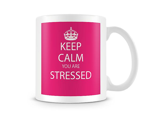 Keep Calm You Are Stressed Printed Mug