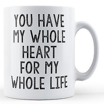 Masz moje całe serce na całe moje życie - kubek z nadrukiem