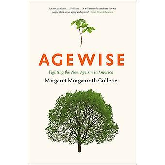 Agewise - Fighting the New Ageism in America by Margaret Morganroth Gu