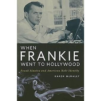 When Frankie Went to Hollywood - Frank Sinatra and American Male Ident