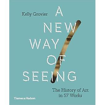 A New Way of Seeing - The History of Art in 57 Works by A New Way of S