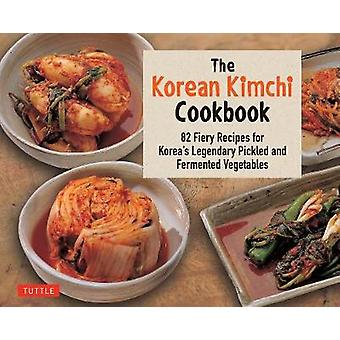 The Korean Kimchi Cookbook - 82 Fiery Recipes for Korea's Legendary Pi
