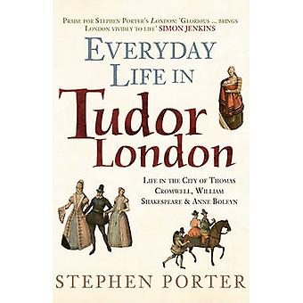 Everyday Life in Tudor London - Life in the City of Thomas Cromwell -