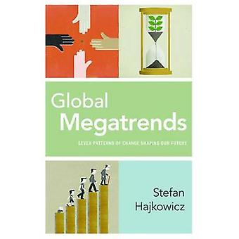 Global Megatrends - Seven Patterns of Change Shaping Our Future by Ste