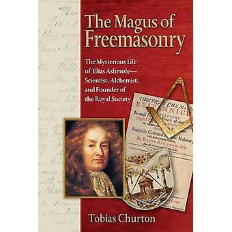 The Magus of Freemasonry - The Mysterious Life of Elias Ashmole - Scie