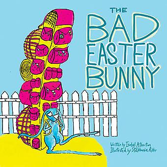 The Bad Easter Bunny by Isabel Atherton - 9781620875001 Book