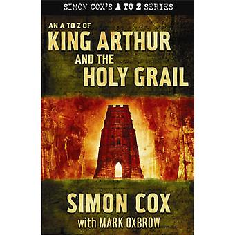 A to Z of King Arthur and the Holy Grail by Simon Cox - Mark Oxbrow -