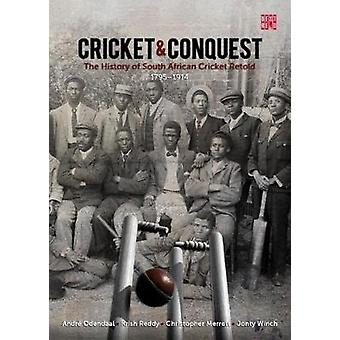 Cricket and conquest - Volume 1 - 1795-1914 - The history of South Afric