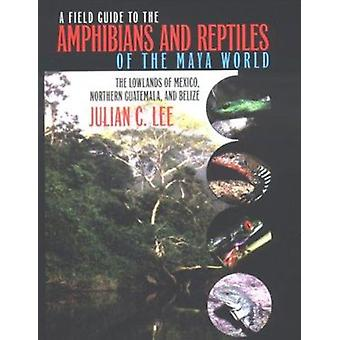A Field Guide to the Amphibians and Reptiles of the Maya World - de L