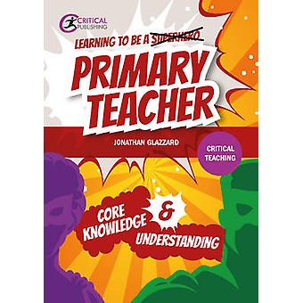 Learning to be a Primary Teacher - Core Knowledge and Understanding by