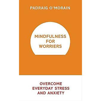 Mindfulness for Worriers - Overcome Everyday Stress and Anxiety by Pad