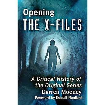 Opening The X-Files - A Critical History of the Original Series by Dar