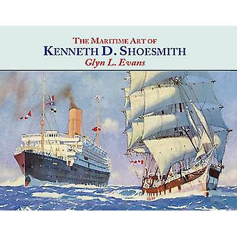 The Maritime Art of Kenneth D. Shoesmith by Glyn L. Evans - 978185794