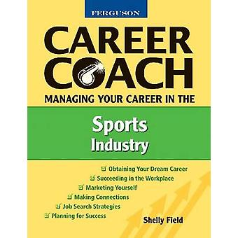 Managing Your Career in the Sports Industry by Shelly Field - 9780816