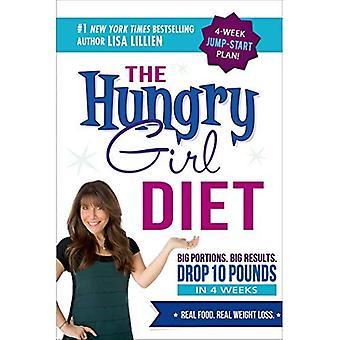 De hongerige meisje dieet: Grote porties. Grote resultaten. 10 pond drop in 4 weken