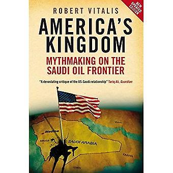 Americas rige: Mythmaking på den saudiske olie grænse (Stanford studier i Mellemøsten og islamiske studier og kulturer)
