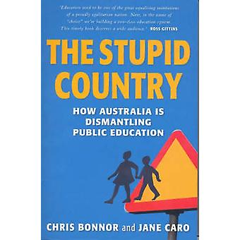 The Stupid Country - How Australia is Dismantling Public Education by