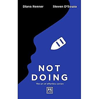 Not Doing: The Art of Turning Struggle into Ease