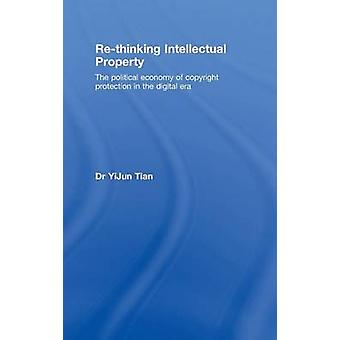 ReThinking Intellectual Property The Political Economy of Copyright Protection in the Digital Era by Tian & Yijun