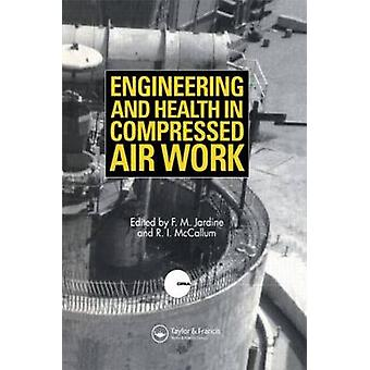Engineering and Health in Compressed Air Work by McCallum & R. I.