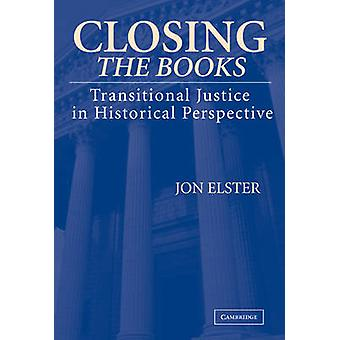 Closing the Books Transitional Justice in Historical Perspective by Elster & Jon