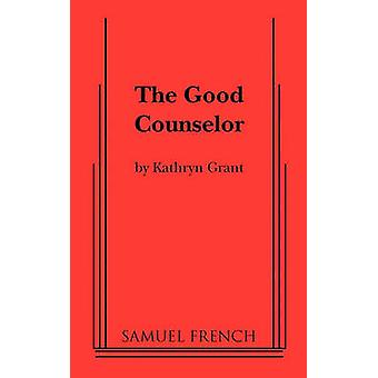 The Good Counselor by Grant & Kathryn