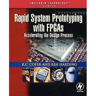 Rapid System Prototyping with FPGAs Accelerating the Design Process by Cofer & R. C.